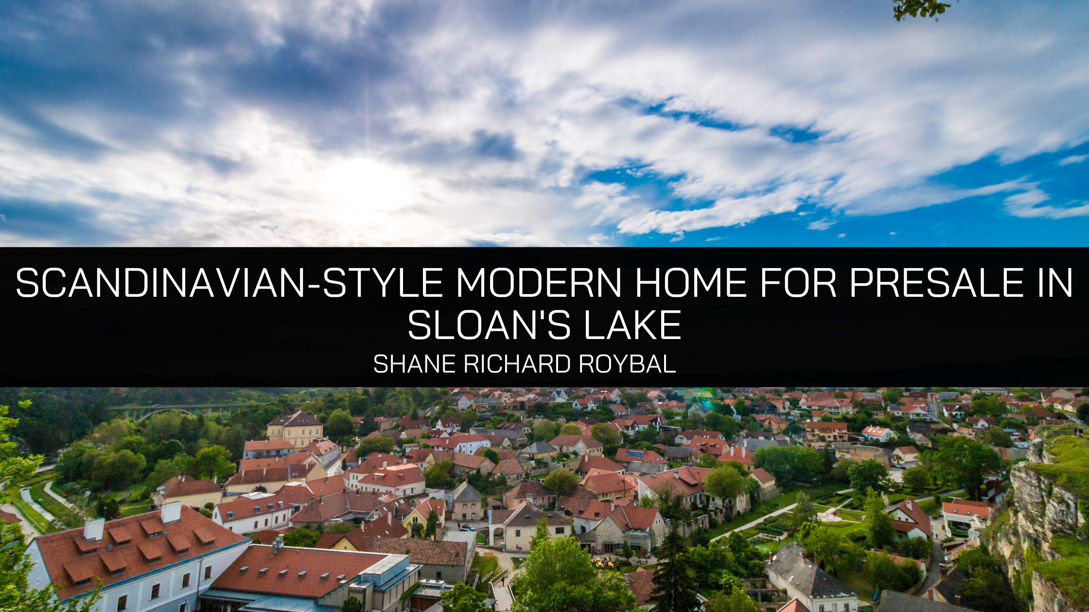 Shane Richard Roybal presents Scandinavian-style modern home for presale in Sloan's Lake